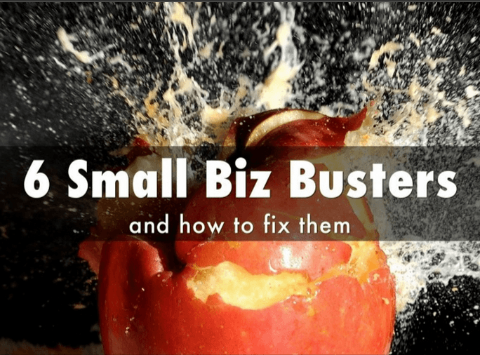 6 Small Biz Busters and How to Fix Them