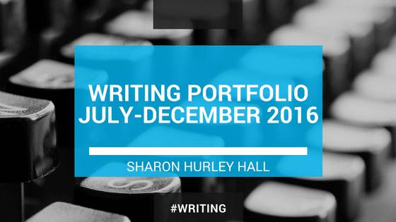 Writing portfolio Sharon Hurley Hall 2016 Q3-4
